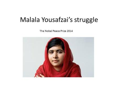 Malala Yousafzai's struggle The Nobel Peace Prize 2014.