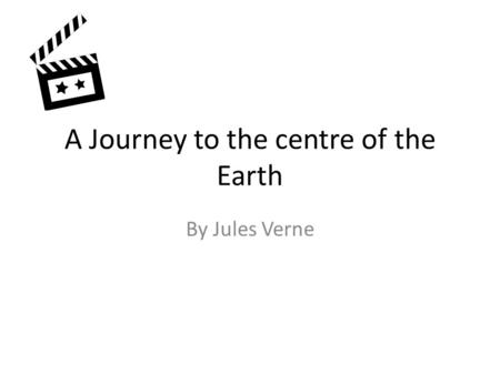 A Journey to the centre of the Earth By Jules Verne.