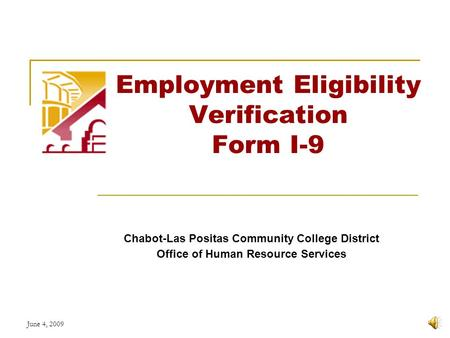 June 4, 2009 Employment Eligibility Verification Form I-9 Chabot-Las Positas Community College District Office of Human Resource Services.