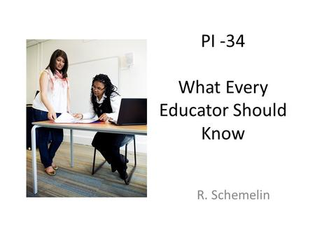 PI -34 What Every Educator Should Know R. Schemelin.