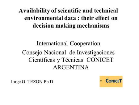 Availability of scientific and technical environmental data : their effect on decision making mechanisms International Cooperation Consejo Nacional de.