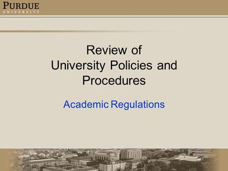 Review of University Policies and Procedures Academic Regulations.