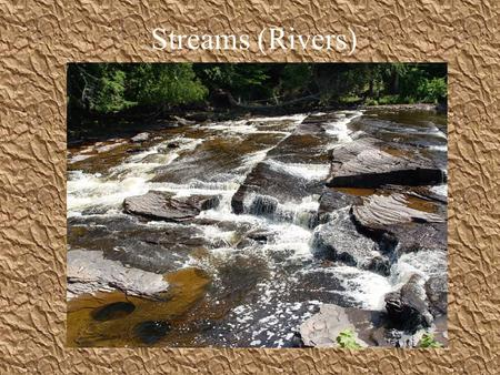 Streams (Rivers). Runoff: H 2 0 that does not sink into ground Most ends up in streams.