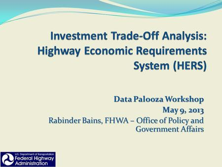 Data Palooza Workshop May 9, 2013 Rabinder Bains, FHWA – Office of Policy and Government Affairs.