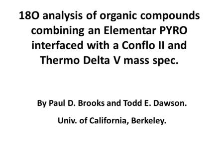18O analysis of organic compounds combining an Elementar PYRO interfaced with a Conflo II and Thermo Delta V mass spec. By Paul D. Brooks and Todd E. Dawson.