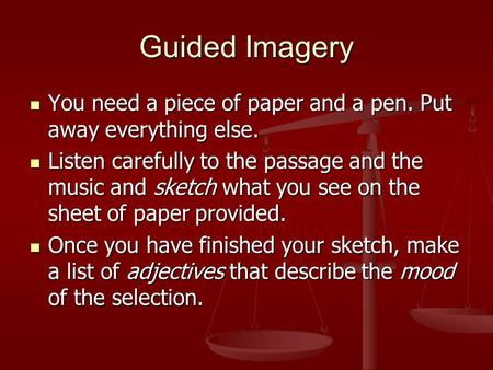 Guided Imagery You need a piece of paper and a pen. Put away everything else. You need a piece of paper and a pen. Put away everything else. Listen carefully.