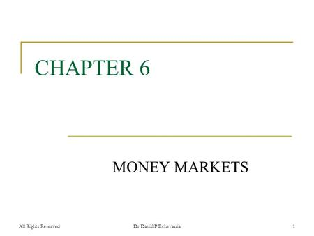 All Rights ReservedDr David P Echevarria1 CHAPTER 6 MONEY MARKETS.