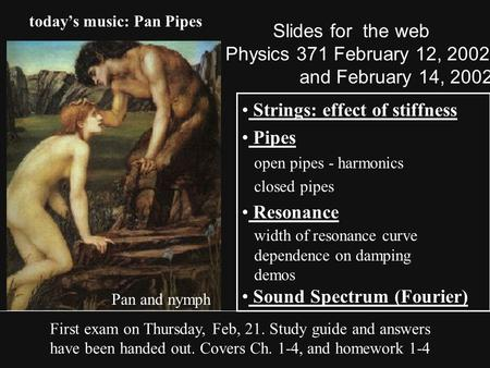 Slides for the web Physics 371 February 12, 2002 and February 14, 2002 Strings: effect of stiffness Pipes open pipes - harmonics closed pipes Resonance.