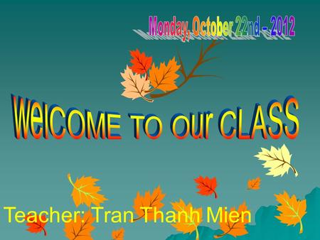 Teacher: Tran Thanh Mien Ask and answer about schools in Vietnam 1:What time do classes start in Vietnam? 2 What time do they finish? 3:Are there any.