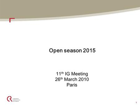 1 Open season 2015 11 th IG Meeting 26 th March 2010 Paris.