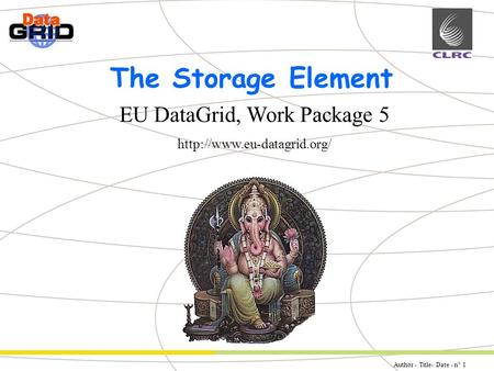 Author - Title- Date - n° 1 Partner Logo EU DataGrid, Work Package 5  The Storage Element.