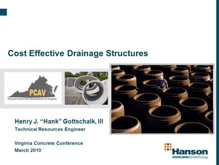 "Cost Effective Drainage Structures Henry J. ""Hank"" Gottschalk, III Technical Resources Engineer Virginia Concrete Conference March 2010."