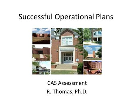 Successful Operational Plans CAS Assessment R. Thomas, Ph.D.