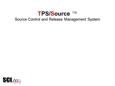 TPS/Source ™ Source Control and Release <strong>Management</strong> System.