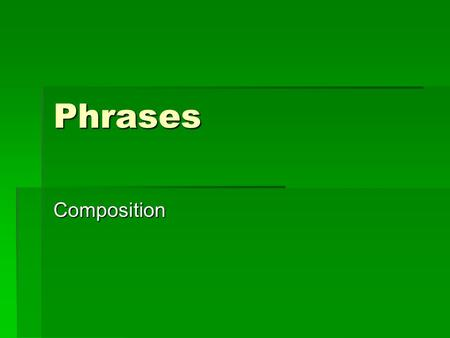 Phrases Composition. Goals: Using prepositions in writing 1.Do not end sentences on prepositions. 2.Reduce strings of prepositional phrases. 3.Begin sentences.