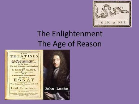 The Enlightenment The Age of Reason. Section 1: Philosophy in the Age of Reason Scientific Revolution changes minds of Europe (16 th to 17 th Centuries)
