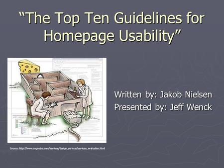 """The Top Ten Guidelines for Homepage Usability"" Written by: Jakob Nielsen Presented by: Jeff Wenck Source:"