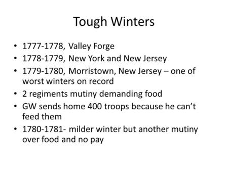 Tough Winters 1777-1778, Valley Forge 1778-1779, New York and New Jersey 1779-1780, Morristown, New Jersey – one of worst winters on record 2 regiments.