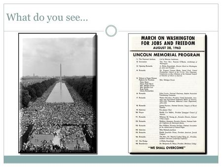 What do you see…. What do you hear… I Have a Dream Martin Luther King August 28, 1963.