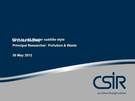 1 Click to edit Master subtitle style CSIR Review of the National Waste Management Strategy (NWMS) Dr Linda Godfrey Principal Researcher: Pollution & Waste.