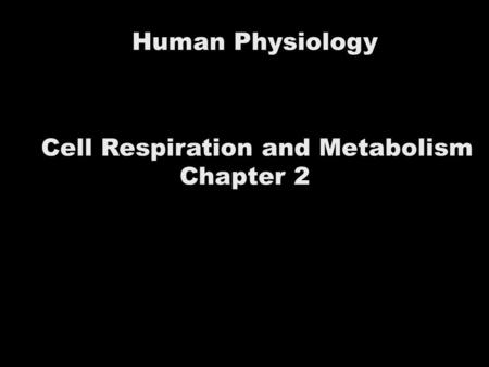 Human Physiology Cell Respiration and Metabolism Chapter 2.