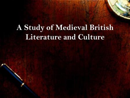 A Study of Medieval British Literature and Culture.