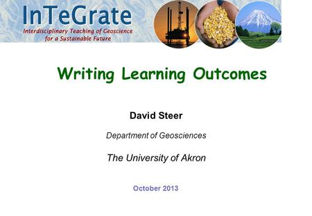 David Steer Department of Geosciences The University of Akron Writing Learning Outcomes October 2013.
