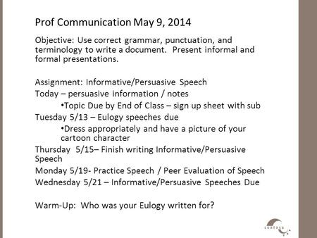 Prof Communication May 9, 2014 Objective: Use correct grammar, punctuation, and terminology to write a document. Present informal and formal presentations.