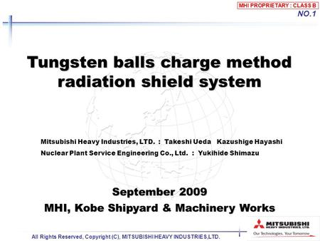 MHI PROPRIETARY : CLASS B All Rights Reserved, Copyright (C), MITSUBISHI HEAVY INDUSTRIES,LTD. NO.1 Tungsten balls charge method radiation shield system.