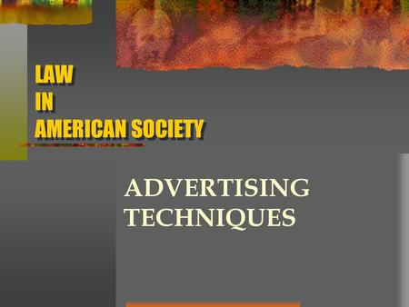 LAW IN AMERICAN SOCIETY ADVERTISING TECHNIQUES. 1. Claim: verbal or print part of an ad that makes some claim of superiority for the product being advertised.