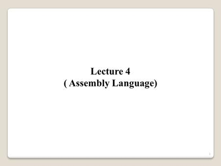Lecture 4 ( Assembly Language) 1. Lecture Outline Introduction The FLAGS Register Overflow How instruction affect the flags 2.