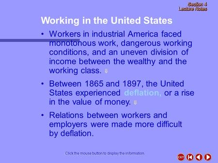 Working in the United States Click the mouse button to display the information. Workers in industrial America faced monotonous work, dangerous working.