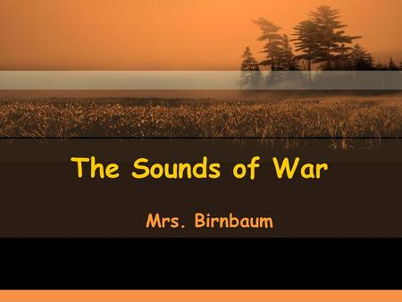 The Sounds of War Mrs. Birnbaum. In 1964, Bob Dillon captured the feelings of this restless age with his song The Times They Are A-Changing. One year.