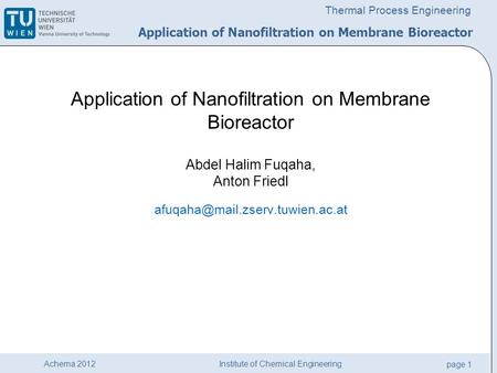 Institute of Chemical Engineering page 1 Achema 2012 Thermal Process Engineering Application of Nanofiltration on Membrane Bioreactor Abdel Halim Fuqaha,