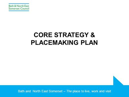 Bath and North East Somerset – The place to live, work and visit CORE STRATEGY & PLACEMAKING PLAN.