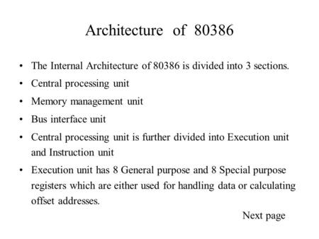 Architecture of 80386 The Internal Architecture of 80386 is divided into 3 sections. Central processing unit Memory management unit Bus interface unit.