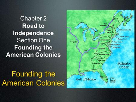 Chapter 2 Road to Independence Section One Founding the American Colonies Founding the American Colonies.