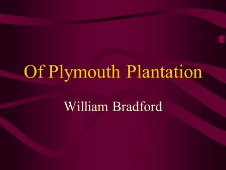 Of Plymouth Plantation William Bradford. William Bradford… was Plymouth's governor for more than 30 years. When John Carver, Plymouth Colony's first governor,