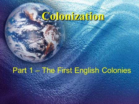 Colonization Part 1 – The First English Colonies.