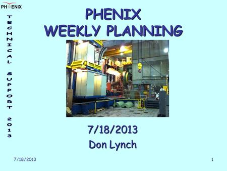 7/18/2013 1 PHENIX WEEKLY PLANNING 7/18/2013 Don Lynch.