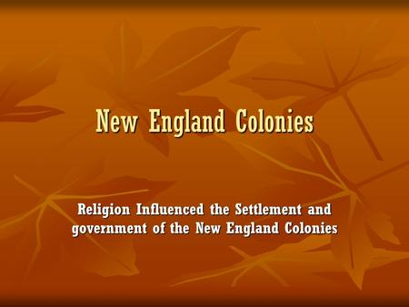 New England Colonies Religion Influenced the Settlement and government of the New England Colonies.