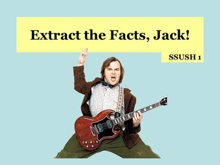 Extract the Facts, Jack! SSUSH 1. SSUSH1 – The student will describe European settlement in North America during the 17th century. a. Explain Virginia's.