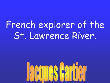 French explorer of the St. Lawrence River.. Area of the Western Hemisphere from Mexico to Panama.