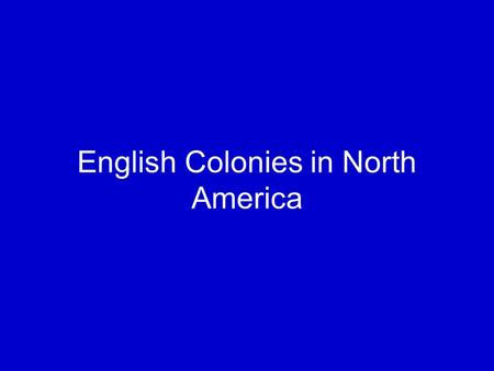 English Colonies in North America. Big Picture Spanish colonies came first: 1500s Spanish colonies were organized by Spanish government and church English.