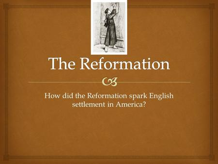 How did the Reformation spark English settlement in America?