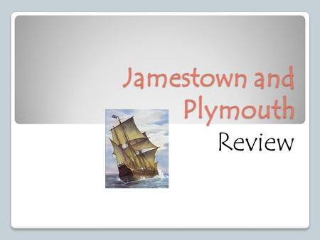 Jamestown and Plymouth Review. Key Terms House of Burgesses Charter Mayflower Compact Established Church Precedent- An event that will influence the future.