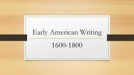 Early American Writing 1600-1800. Key Historical Dates 1607- Jamestown settlement is founded in Jamestown, Virginia 1619- First enslaved Africans arrive.