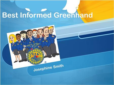 Best Informed Greenhand Josephine Smith. Purpose of the Contest UnderstandAimsPurposesHistoryStructure For the Local, State and National FFA student organization.