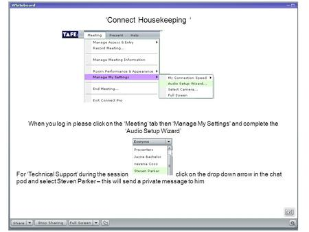 'Connect Housekeeping ' When you log in please click on the 'Meeting' tab then 'Manage My Settings' and complete the 'Audio Setup Wizard' For 'Technical.