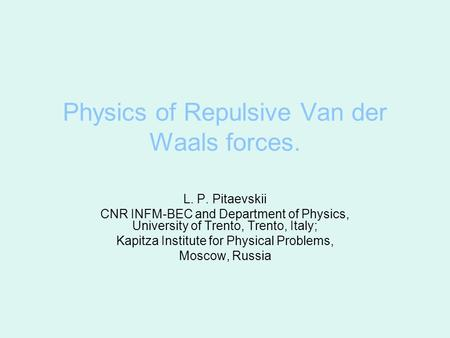 Physics of Repulsive Van der Waals forces. L. P. Pitaevskii CNR INFM-BEC and Department of Physics, University of Trento, Trento, Italy; Kapitza Institute.